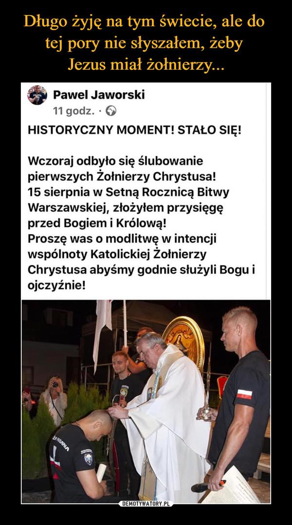 –  HISTORYCZNY MOMENT! STAŁO SIĘ!Wczoraj odbyło się ślubowanie pierwszych Żołnierzy Chrystusa!15 sierpnia w Setną Rocznicą Bitwy Warszawskiej, złożyłem przysięgę przed Bogiem i Królową!Proszę was o modlitwę w intencji wspólnoty Katolickiej Żołnierzy Chrystusa abyśmy godnie służyli Bogu i ojczyźnie!