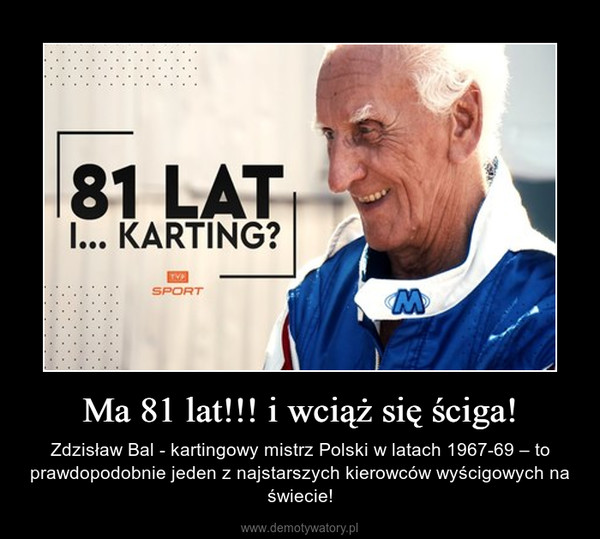 Ma 81 lat!!! i wciąż się ściga! – Zdzisław Bal - kartingowy mistrz Polski w latach 1967-69 – to prawdopodobnie jeden z najstarszych kierowców wyścigowych na świecie!