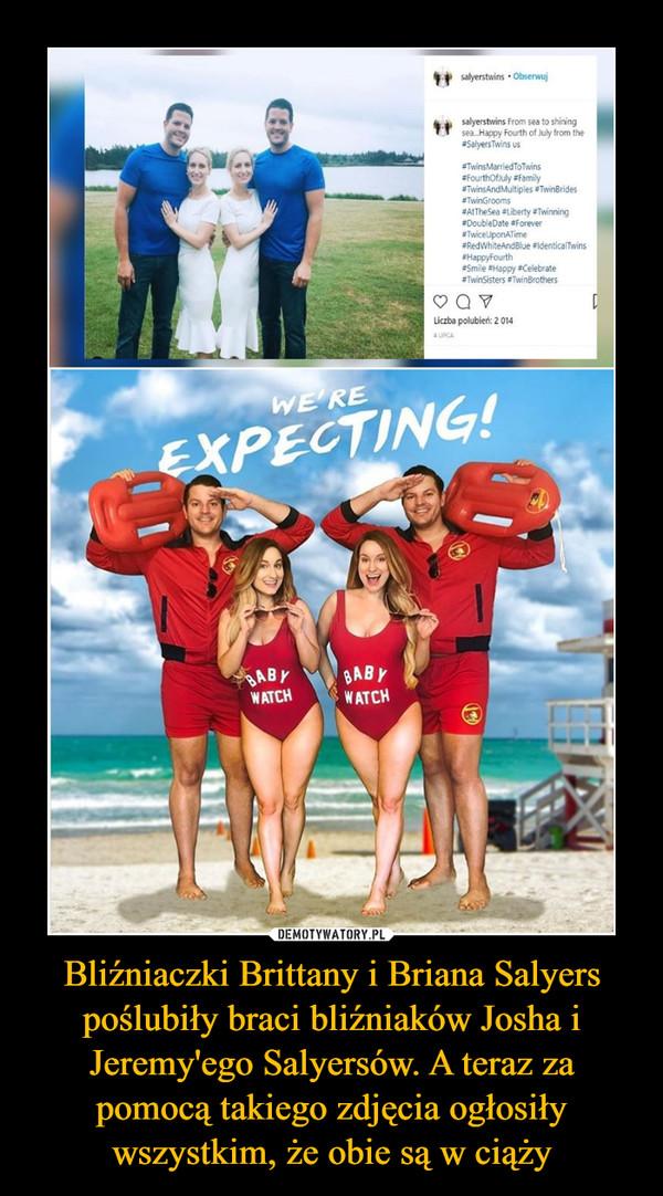Bliźniaczki Brittany i Briana Salyers poślubiły braci bliźniaków Josha i Jeremy'ego Salyersów. A teraz za pomocą takiego zdjęcia ogłosiły wszystkim, że obie są w ciąży –