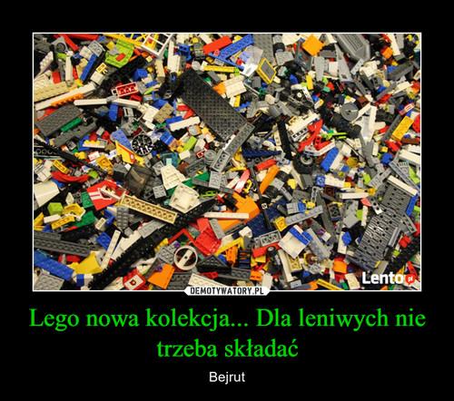 Lego nowa kolekcja... Dla leniwych nie trzeba składać