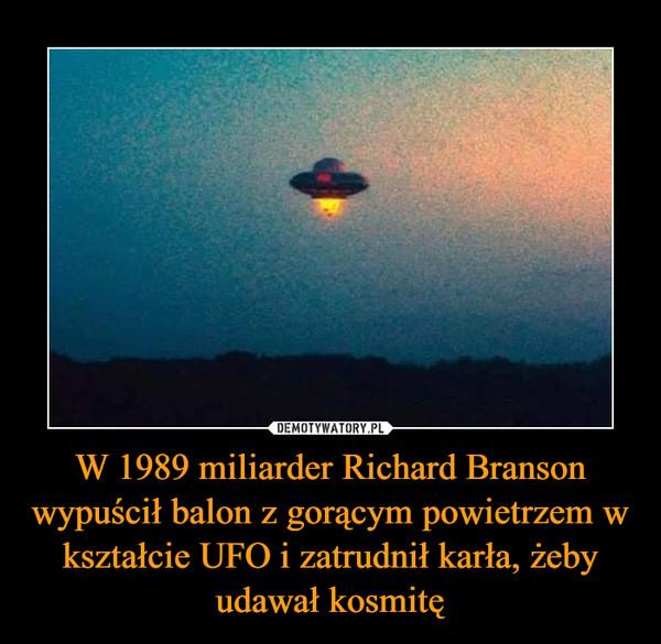 W 1989 miliarder Richard Branson wypuścił balon z gorącym powietrzem w kształcie UFO i zatrudnił karła, żeby udawał kosmitę –