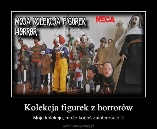 Kolekcja figurek z horrorów – Moja kolekcja, może kogoś zainteresuje :)