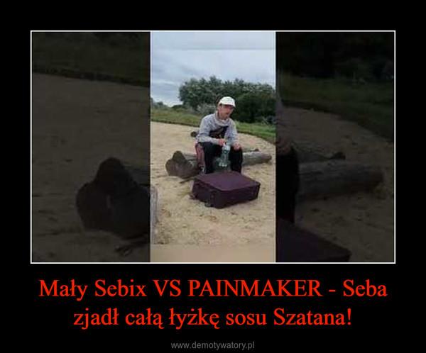 Mały Sebix VS PAINMAKER - Seba zjadł całą łyżkę sosu Szatana! –