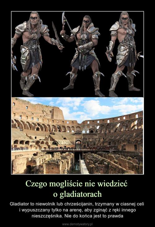 Czego mogliście nie wiedzieć  o gladiatorach
