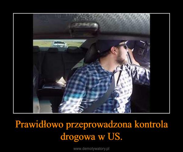 Prawidłowo przeprowadzona kontrola drogowa w US. –
