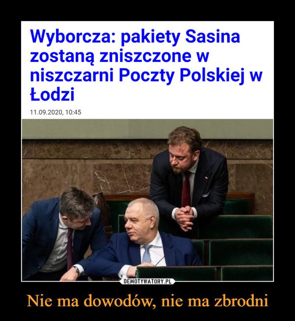 Nie ma dowodów, nie ma zbrodni –  Wyborcza: pakiety Sasinazostaną zniszczone wniszczarni Poczty Polskiej wŁodzi11.09.2020, 10:45DEMOTYWATORY.PLNie ma dowodów, nie ma zbrodni