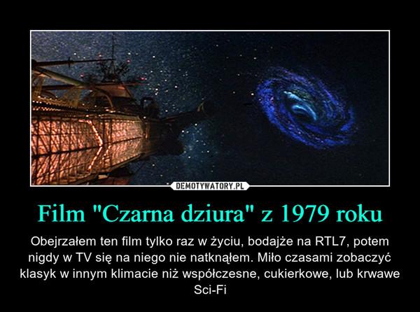 """Film """"Czarna dziura"""" z 1979 roku – Obejrzałem ten film tylko raz w życiu, bodajże na RTL7, potem nigdy w TV się na niego nie natknąłem. Miło czasami zobaczyć klasyk w innym klimacie niż współczesne, cukierkowe, lub krwawe Sci-Fi"""