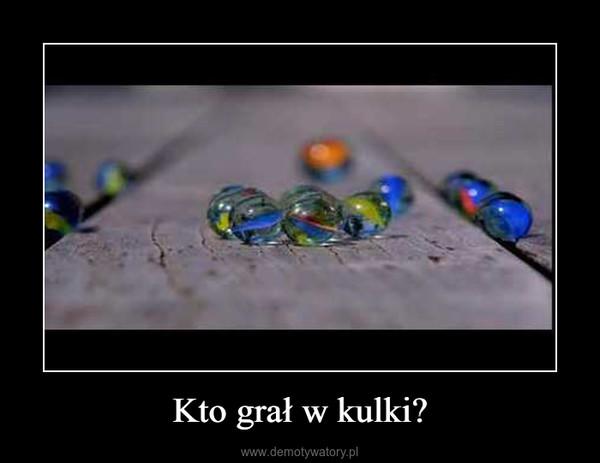 Kto grał w kulki? –