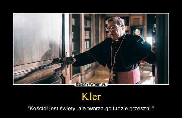 """Kler – """"Kościół jest święty, ale tworzą go ludzie grzeszni."""""""