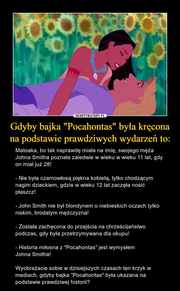 """Gdyby bajka """"Pocahontas"""" była kręcona na podstawie prawdziwych wydarzeń to:"""