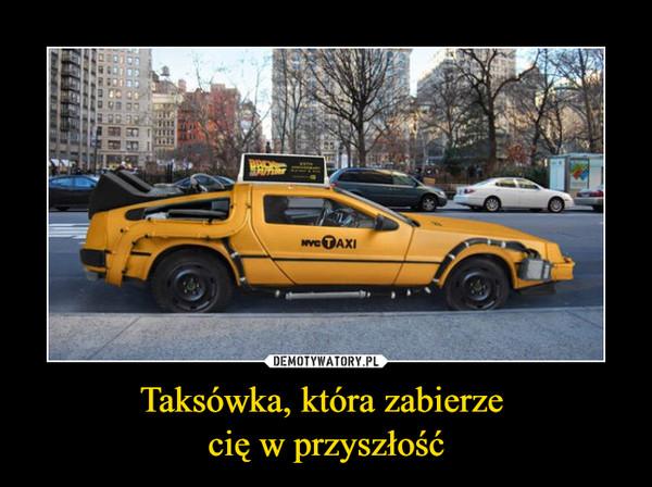 Taksówka, która zabierze cię w przyszłość –