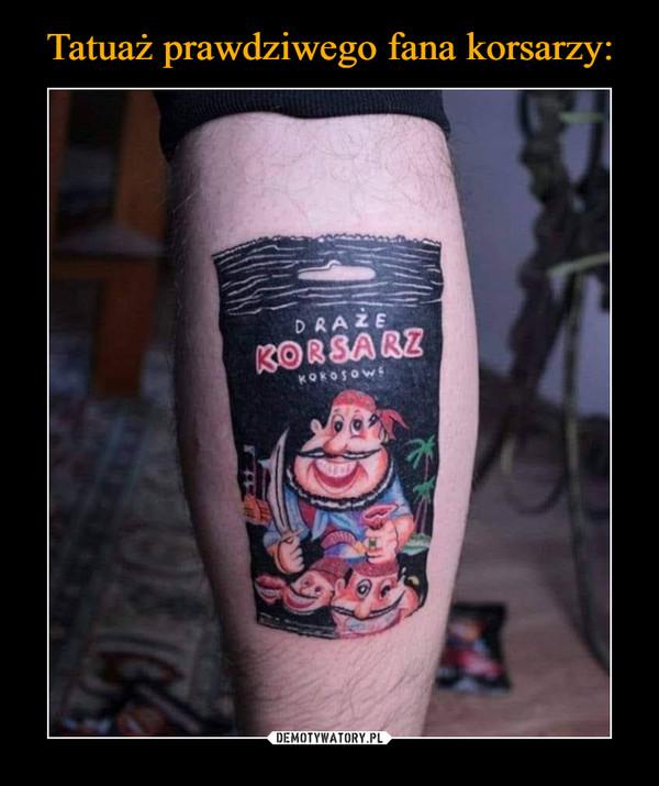 Tatuaż prawdziwego fana korsarzy: