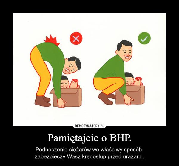 Pamiętajcie o BHP. – Podnoszenie ciężarów we właściwy sposób,zabezpieczy Wasz kręgosłup przed urazami.