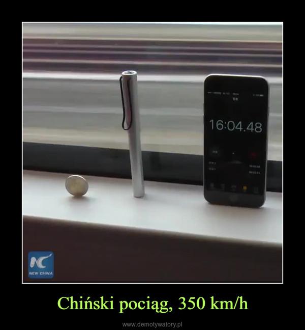 Chiński pociąg, 350 km/h –