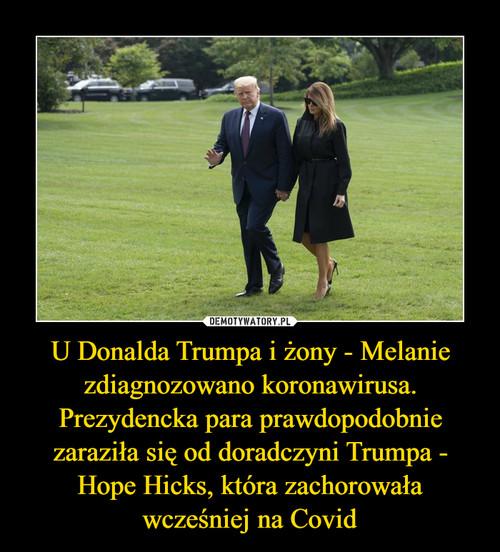 U Donalda Trumpa i żony - Melanie zdiagnozowano koronawirusa. Prezydencka para prawdopodobnie zaraziła się od doradczyni Trumpa - Hope Hicks, która zachorowała wcześniej na Covid