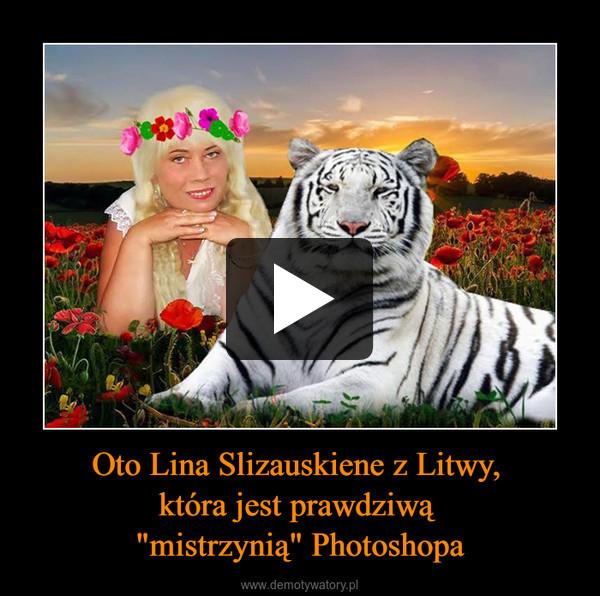 """Oto Lina Slizauskiene z Litwy, która jest prawdziwą """"mistrzynią"""" Photoshopa –"""