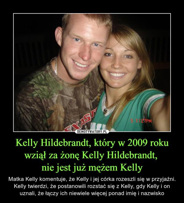 Kelly Hildebrandt, który w 2009 roku wziął za żonę Kelly Hildebrandt,  nie jest już mężem Kelly