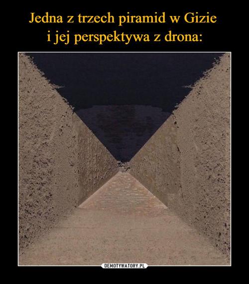 Jedna z trzech piramid w Gizie  i jej perspektywa z drona: