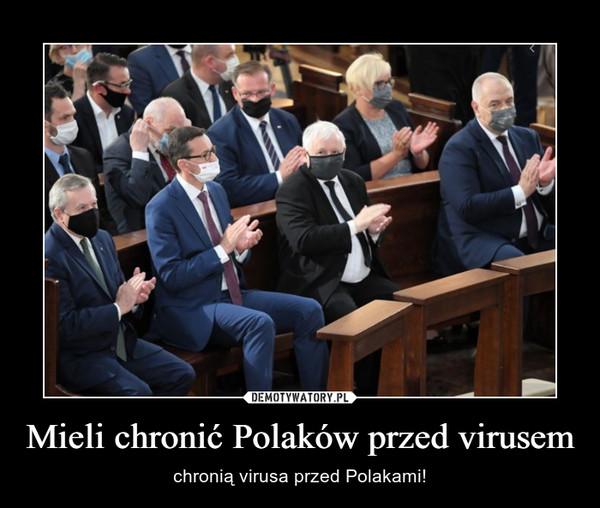 Mieli chronić Polaków przed virusem – chronią virusa przed Polakami!