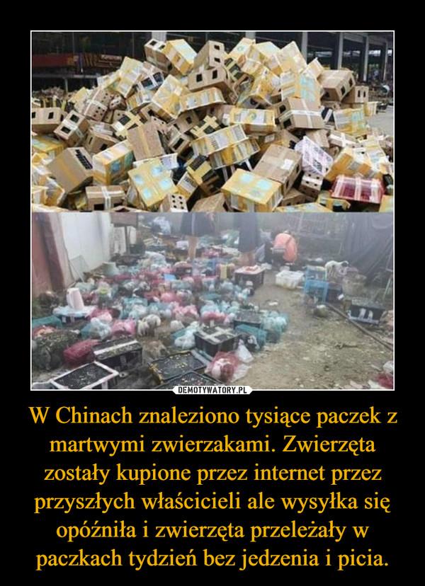 W Chinach znaleziono tysiące paczek z martwymi zwierzakami. Zwierzęta zostały kupione przez internet przez przyszłych właścicieli ale wysyłka się opóźniła i zwierzęta przeleżały w paczkach tydzień bez jedzenia i picia. –
