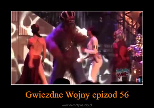 Gwiezdne Wojny epizod 56 –