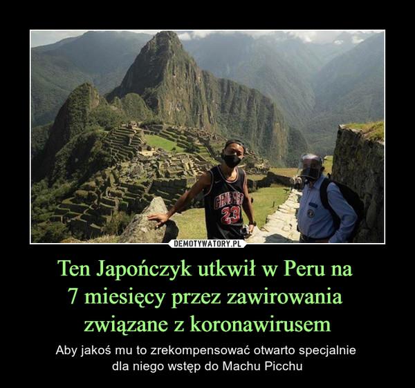 Ten Japończyk utkwił w Peru na 7 miesięcy przez zawirowania związane z koronawirusem – Aby jakoś mu to zrekompensować otwarto specjalnie dla niego wstęp do Machu Picchu