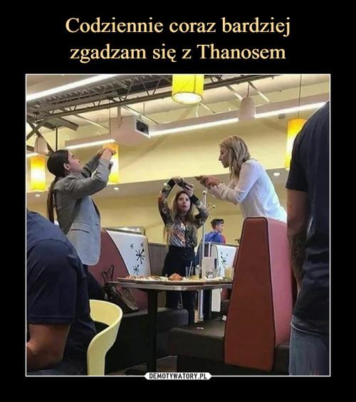 Codziennie coraz bardziej zgadzam się z Thanosem