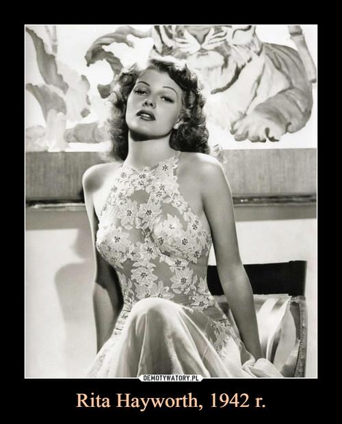Rita Hayworth, 1942 r.