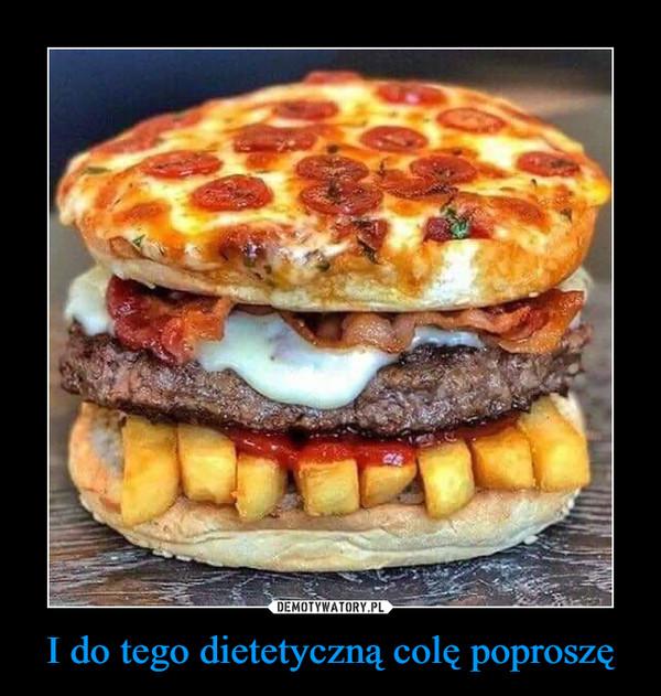 I do tego dietetyczną colę poproszę –