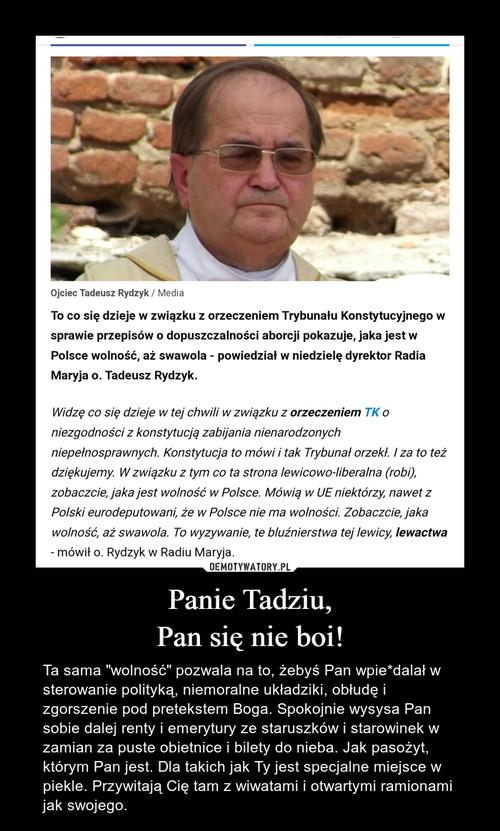 Panie Tadziu, Pan się nie boi!