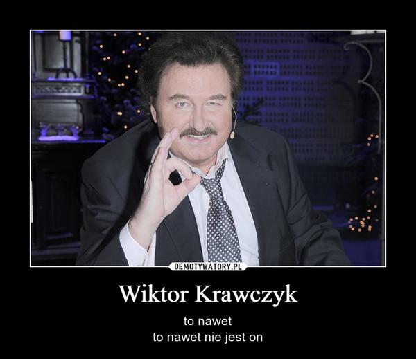 Wiktor Krawczyk – to nawetto nawet nie jest on