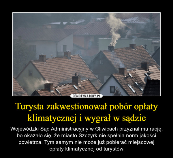 Turysta zakwestionował pobór opłaty klimatycznej i wygrał w sądzie – Wojewódzki Sąd Administracyjny w Gliwicach przyznał mu rację, bo okazało się, że miasto Szczyrk nie spełnia norm jakości powietrza. Tym samym nie może już pobierać miejscowejopłaty klimatycznej od turystów