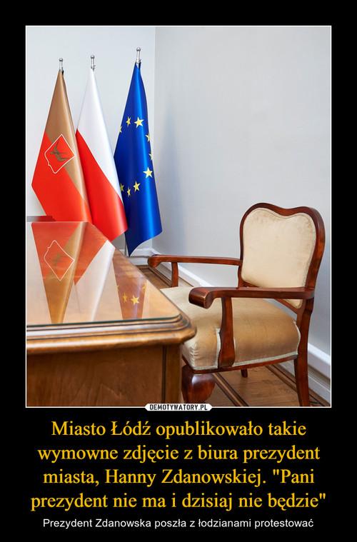 """Miasto Łódź opublikowało takie wymowne zdjęcie z biura prezydent miasta, Hanny Zdanowskiej. """"Pani prezydent nie ma i dzisiaj nie będzie"""""""