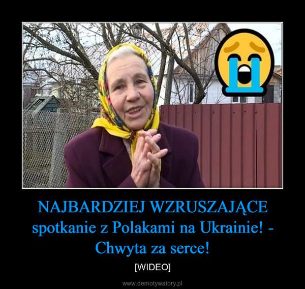NAJBARDZIEJ WZRUSZAJĄCE spotkanie z Polakami na Ukrainie! - Chwyta za serce! – [WIDEO]