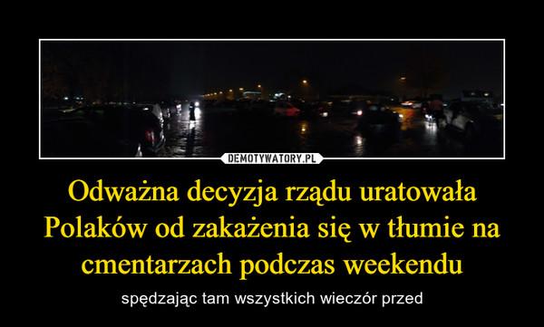 Odważna decyzja rządu uratowała Polaków od zakażenia się w tłumie na cmentarzach podczas weekendu – spędzając tam wszystkich wieczór przed