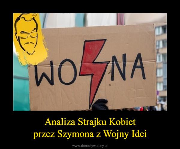Analiza Strajku Kobietprzez Szymona z Wojny Idei –