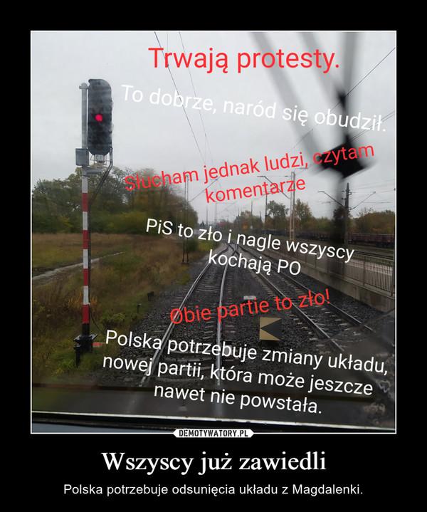 Wszyscy już zawiedli – Polska potrzebuje odsunięcia układu z Magdalenki.
