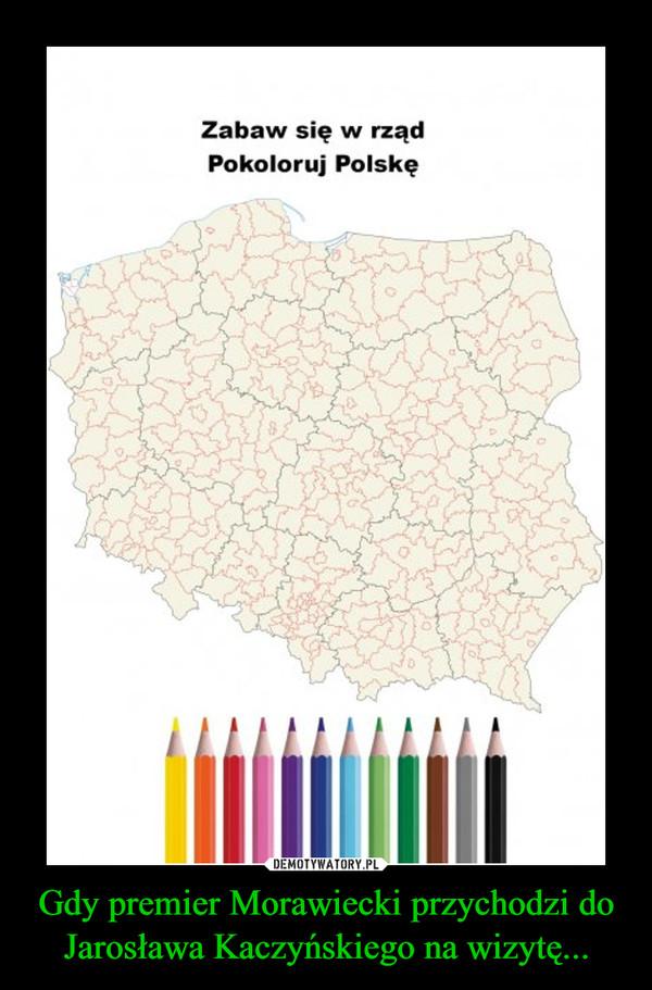 Gdy premier Morawiecki przychodzi do Jarosława Kaczyńskiego na wizytę... –