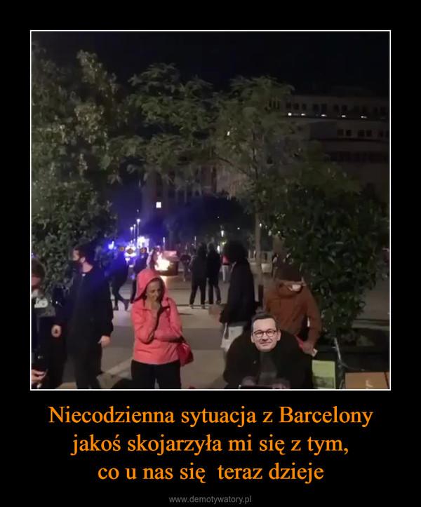 Niecodzienna sytuacja z Barcelonyjakoś skojarzyła mi się z tym,co u nas się  teraz dzieje –