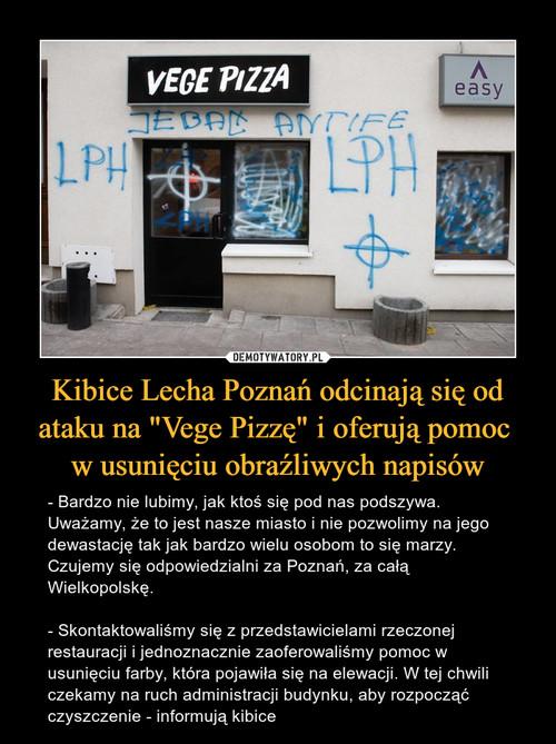 """Kibice Lecha Poznań odcinają się od ataku na """"Vege Pizzę"""" i oferują pomoc  w usunięciu obraźliwych napisów"""