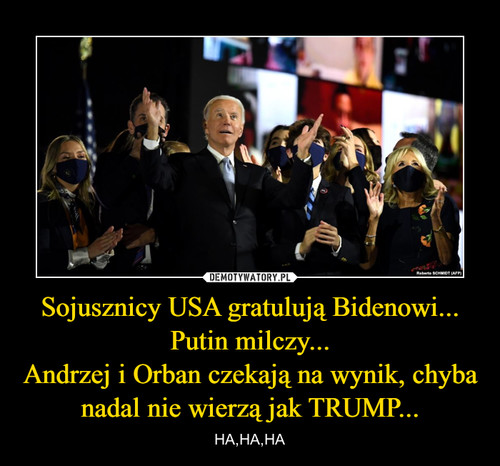 Sojusznicy USA gratulują Bidenowi... Putin milczy... Andrzej i Orban czekają na wynik, chyba nadal nie wierzą jak TRUMP...