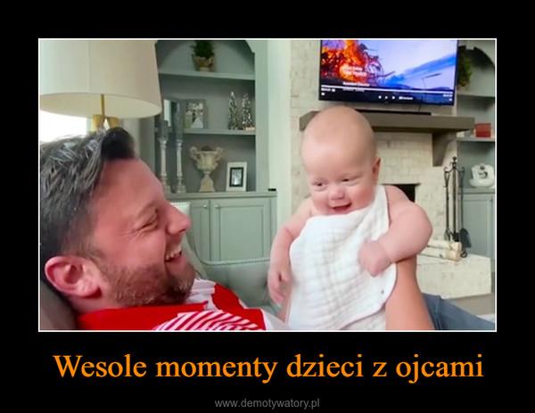 Wesole momenty dzieci z ojcami –