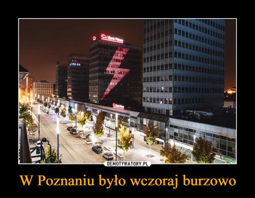 W Poznaniu było wczoraj burzowo