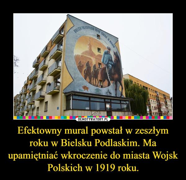 Efektowny mural powstał w zeszłym roku w Bielsku Podlaskim. Ma upamiętniać wkroczenie do miasta Wojsk Polskich w 1919 roku. –