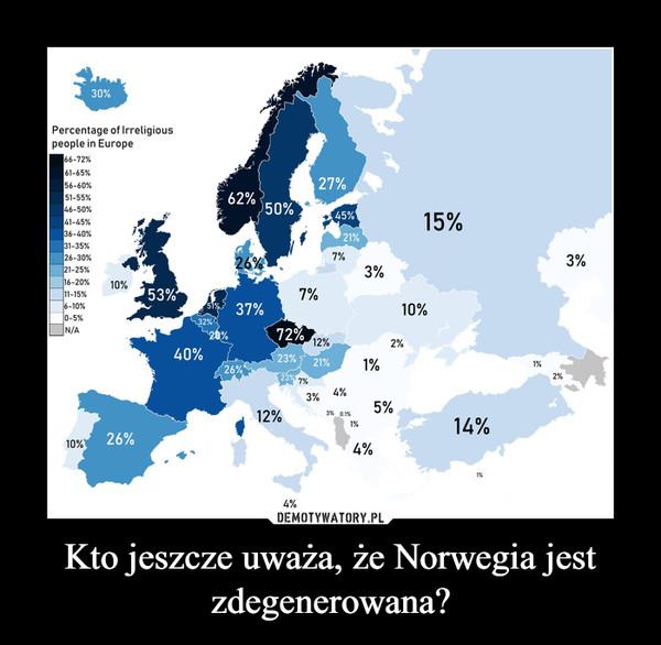 Kto jeszcze uważa, że Norwegia jest zdegenerowana? –