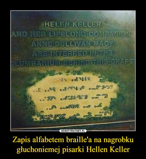 Zapis alfabetem braille'a na nagrobku głuchoniemej pisarki Hellen Keller