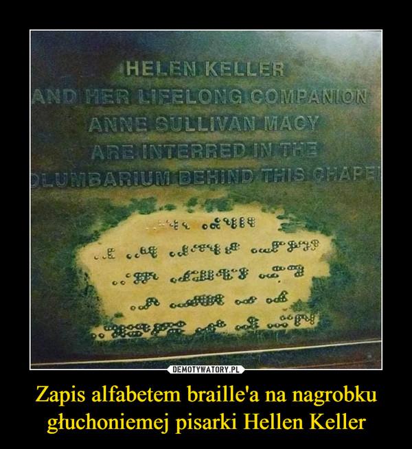 Zapis alfabetem braille'a na nagrobku głuchoniemej pisarki Hellen Keller –