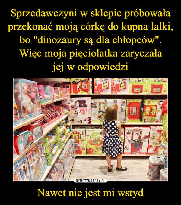 """Sprzedawczyni w sklepie próbowała przekonać moją córkę do kupna lalki, bo """"dinozaury są dla chłopców"""". Więc moja pięciolatka zaryczała jej w odpowiedzi Nawet nie jest mi wstyd"""