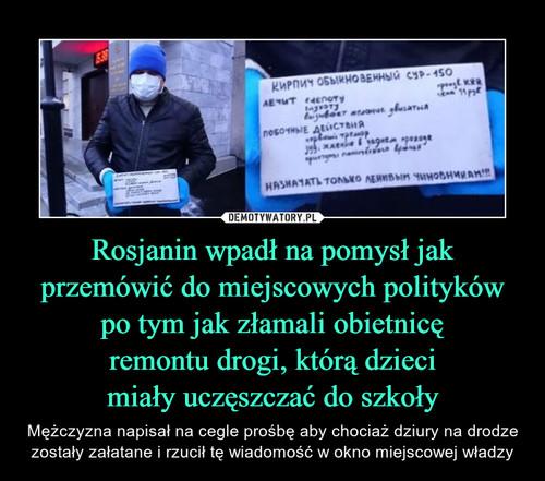 Rosjanin wpadł na pomysł jak przemówić do miejscowych polityków po tym jak złamali obietnicę remontu drogi, którą dzieci miały uczęszczać do szkoły