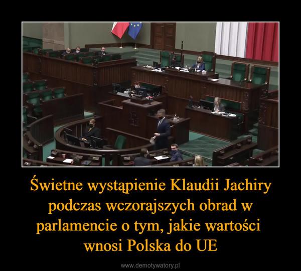 Świetne wystąpienie Klaudii Jachiry podczas wczorajszych obrad w parlamencie o tym, jakie wartości wnosi Polska do UE –